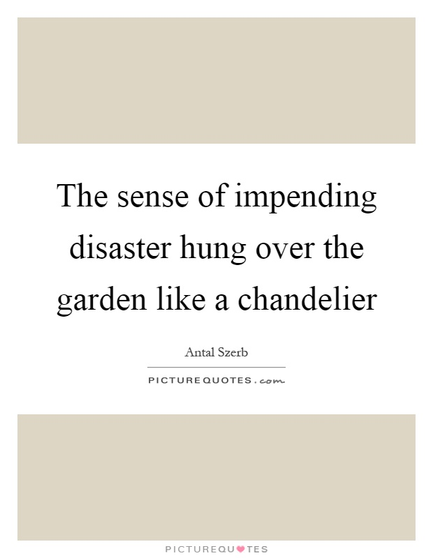 The sense of impending disaster hung over the garden like a ...