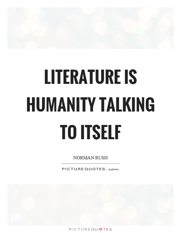 Literature is humanity talking to itself Picture Quote #1