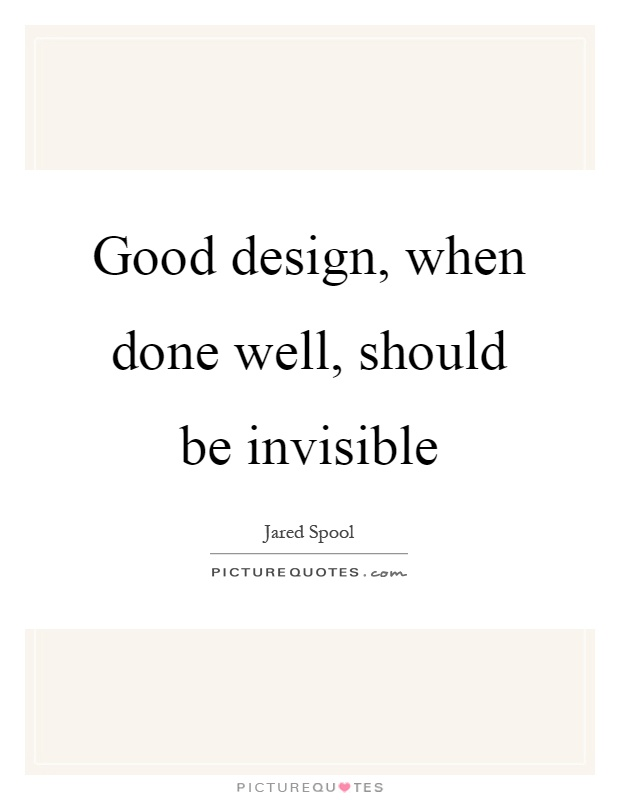 Good design, when done well, should be invisible Picture Quote #1