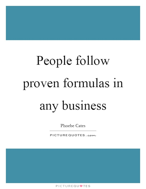 People follow proven formulas in any business Picture Quote #1