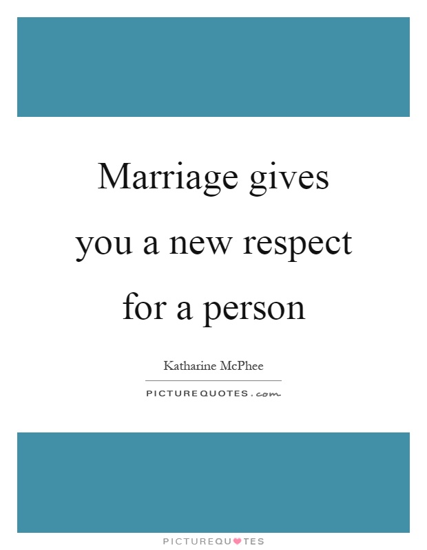Marriage gives you a new respect for a person Picture Quote #1