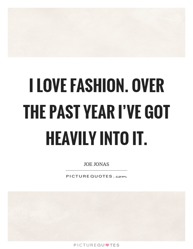 I love fashion. Over the past year I've got heavily into it Picture Quote #1