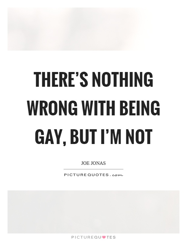 There's nothing wrong with being gay, but I'm not Picture Quote #1