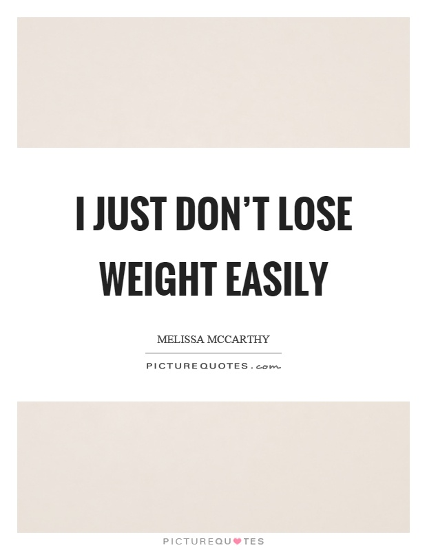 I just don't lose weight easily Picture Quote #1