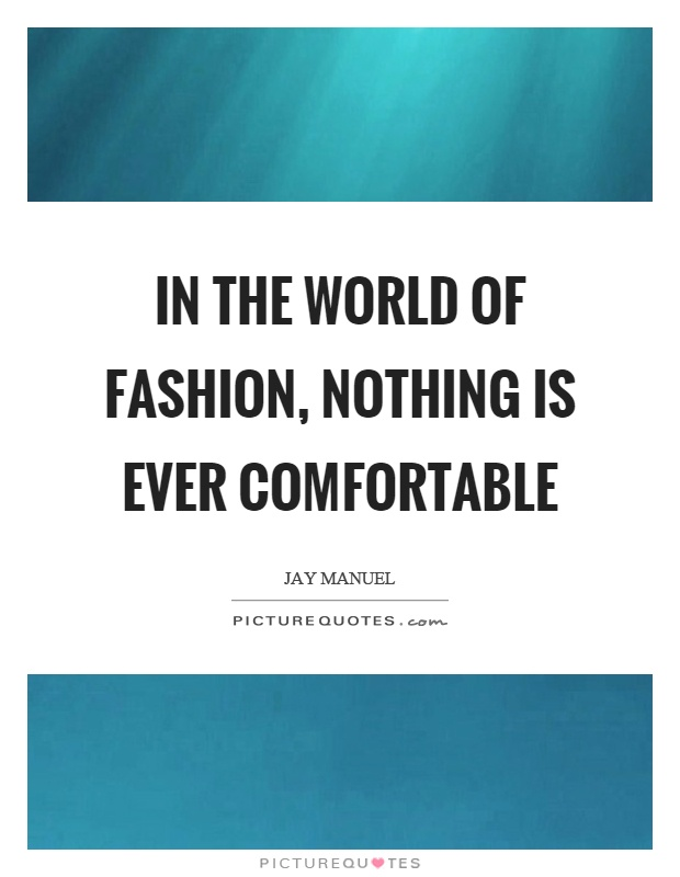 In the world of fashion, nothing is ever comfortable Picture Quote #1