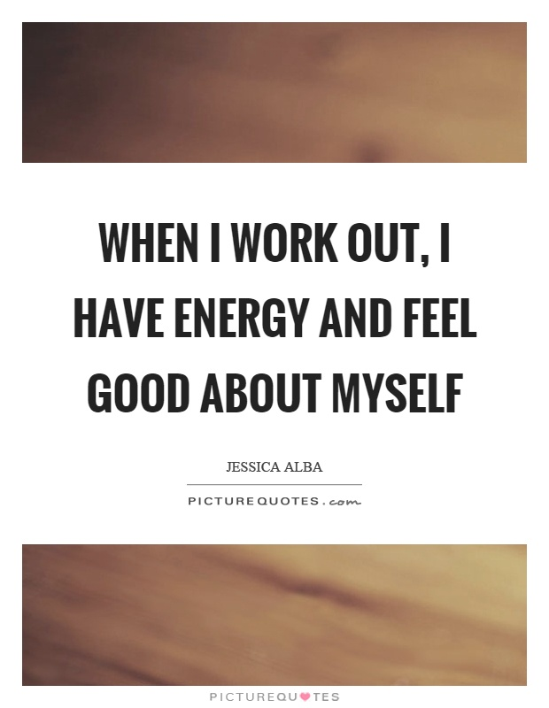 When I work out, I have energy and feel good about myself Picture Quote #1