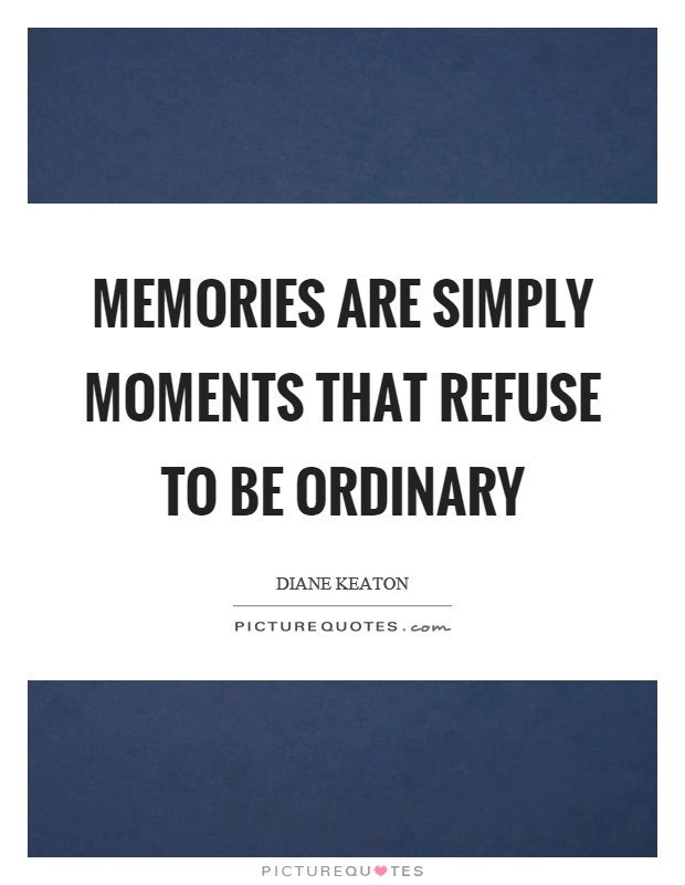 Memories are simply moments that refuse to be ordinary Picture Quote #1