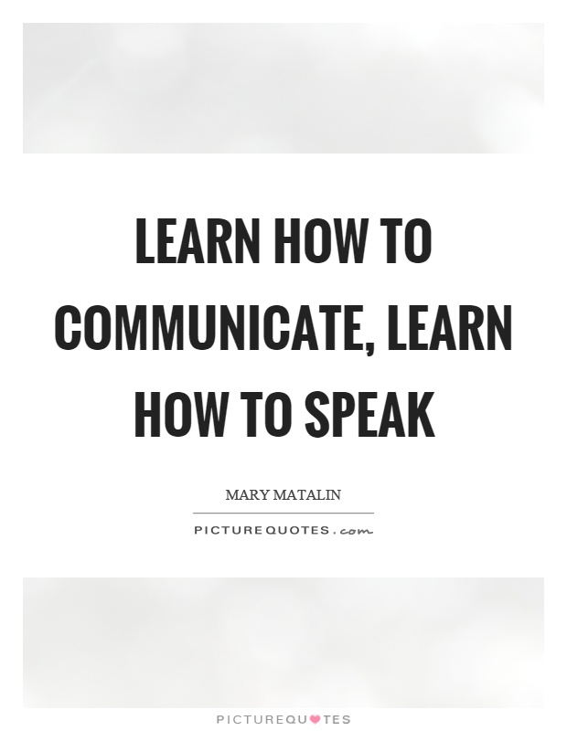 Learn how to communicate, learn how to speak Picture Quote #1