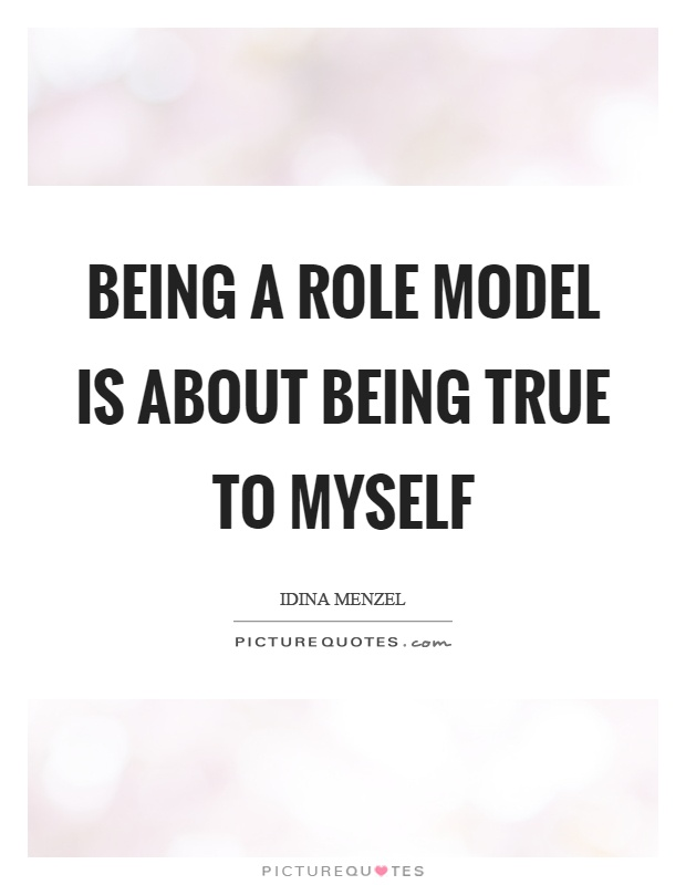 Being A Role Model Is About Being True To Myself Picture Quotes Gorgeous Role Model Quotes
