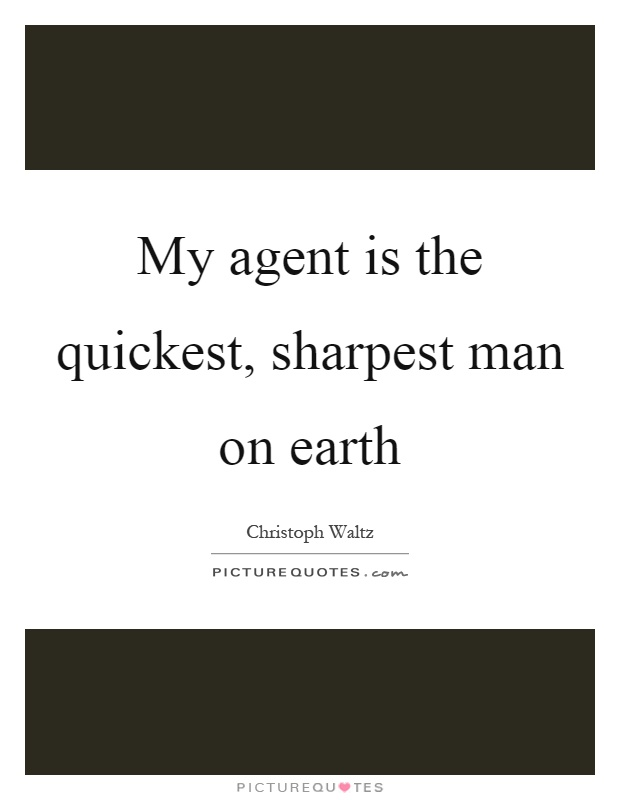 My agent is the quickest, sharpest man on earth Picture Quote #1