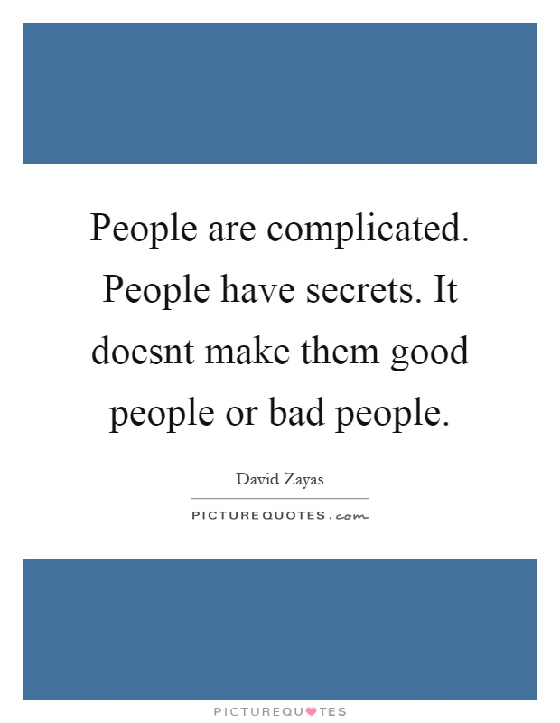 People are complicated. People have secrets. It doesnt make them good people or bad people Picture Quote #1