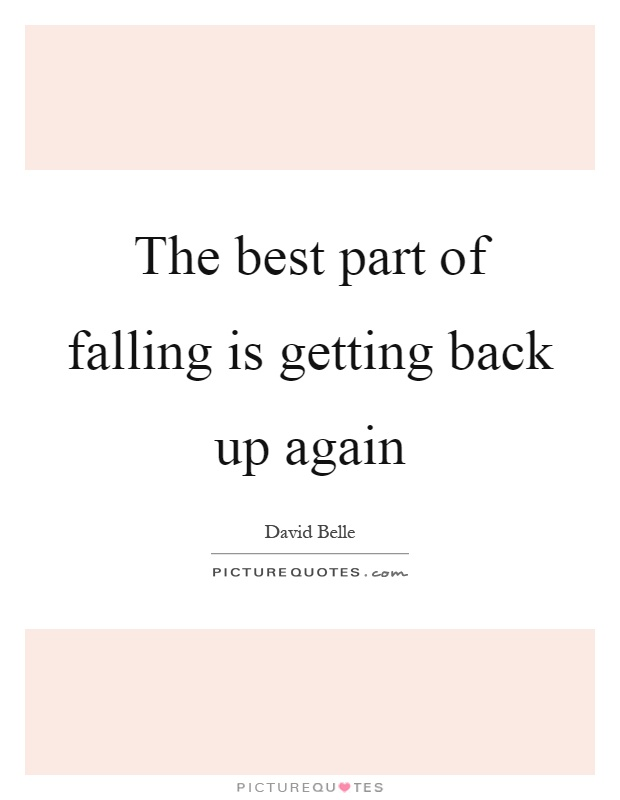 The best part of falling is getting back up again Picture Quote #1
