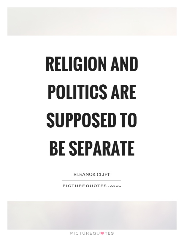 Religion and politics are supposed to be separate Picture Quote #1