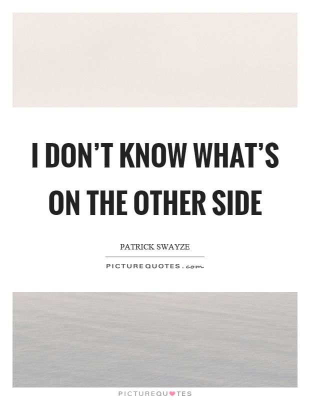 I don't know what's on the other side Picture Quote #1