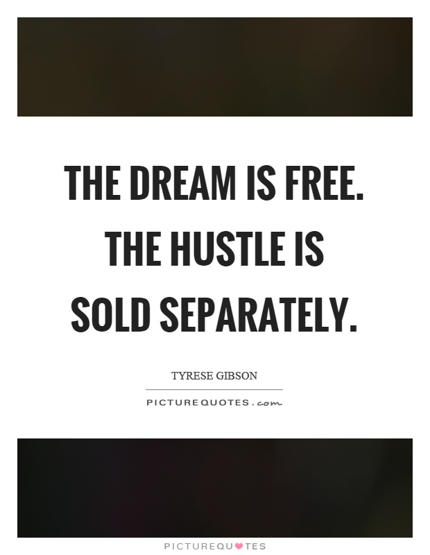 The dream is free. The hustle is sold separately Picture Quote #1