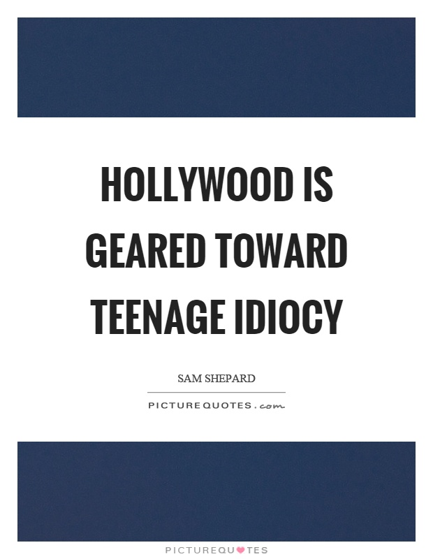 Hollywood is geared toward teenage idiocy Picture Quote #1