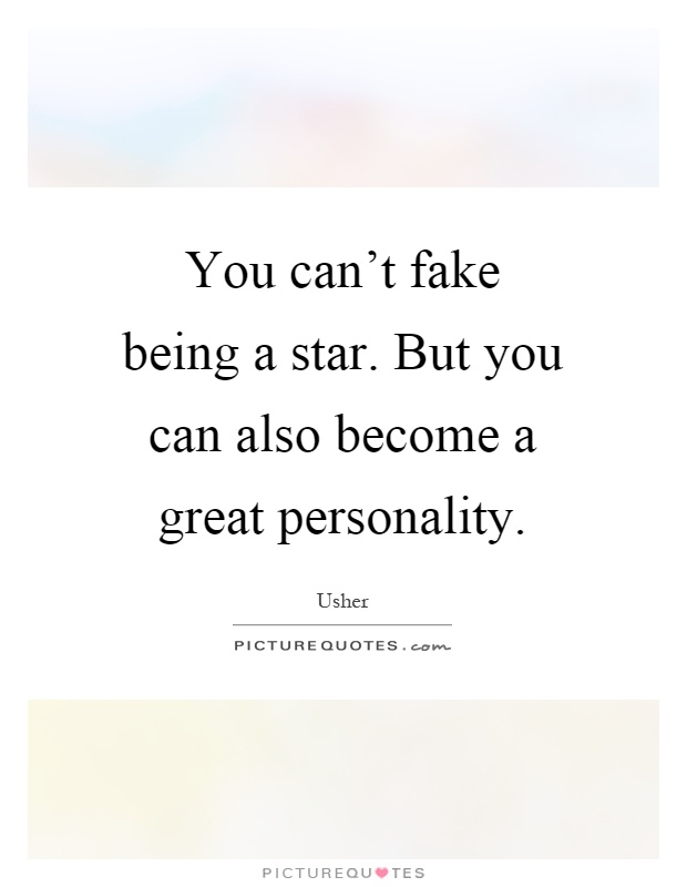 You can't fake being a star. But you can also become a great personality Picture Quote #1
