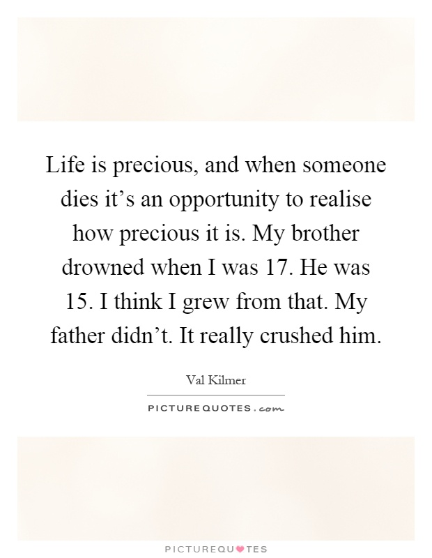 Life is precious, and when someone dies it\'s an opportunity ...