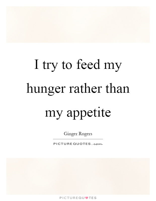 I try to feed my hunger rather than my appetite Picture Quote #1