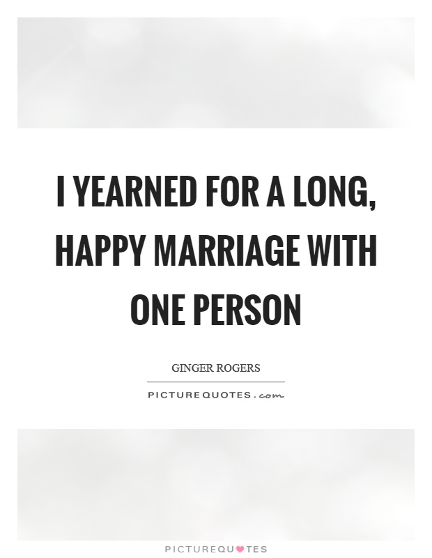 I yearned for a long, happy marriage with one person Picture Quote #1