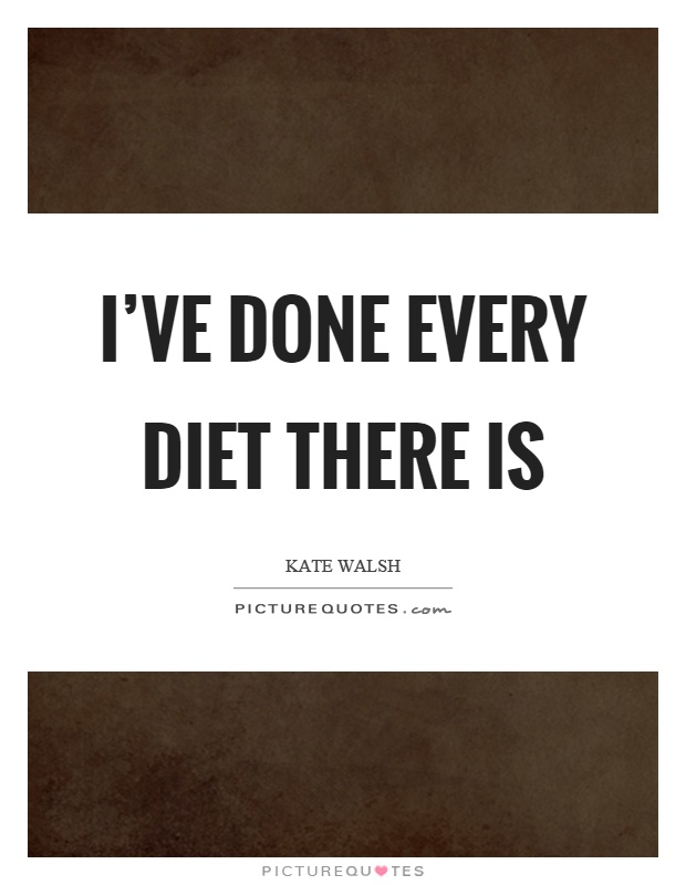 I've done every diet there is Picture Quote #1