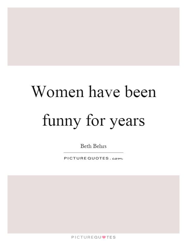 Women have been funny for years Picture Quote #1