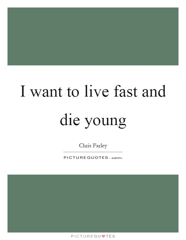 I want to live fast and die young Picture Quote #1