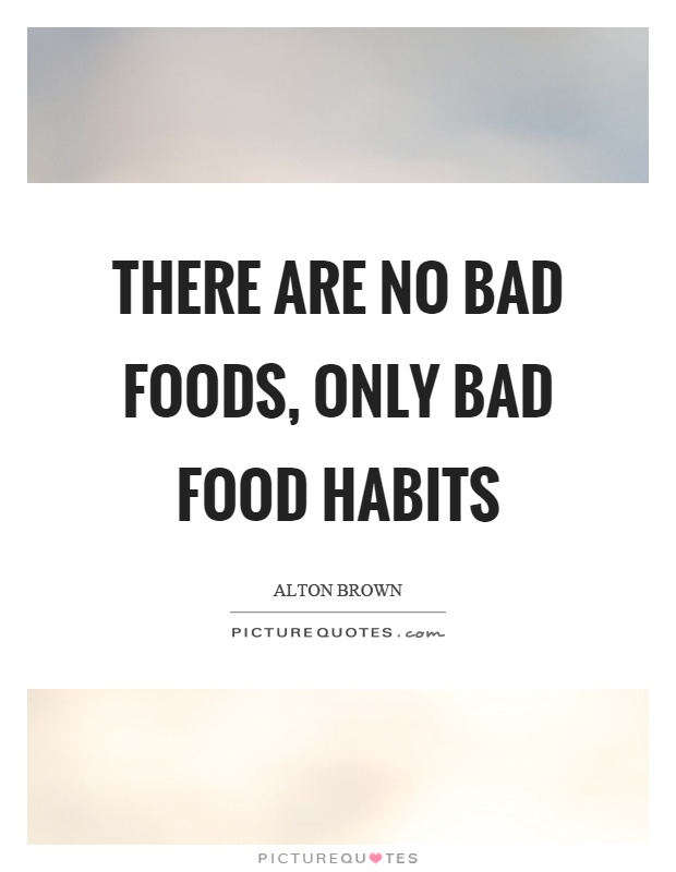 There are no bad foods, only bad food habits Picture Quote #1