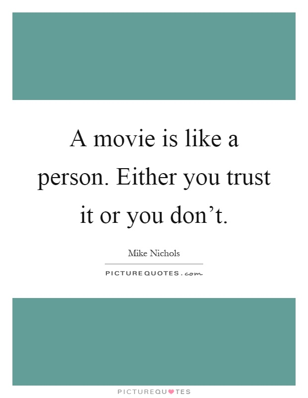 A movie is like a person. Either you trust it or you don't Picture Quote #1