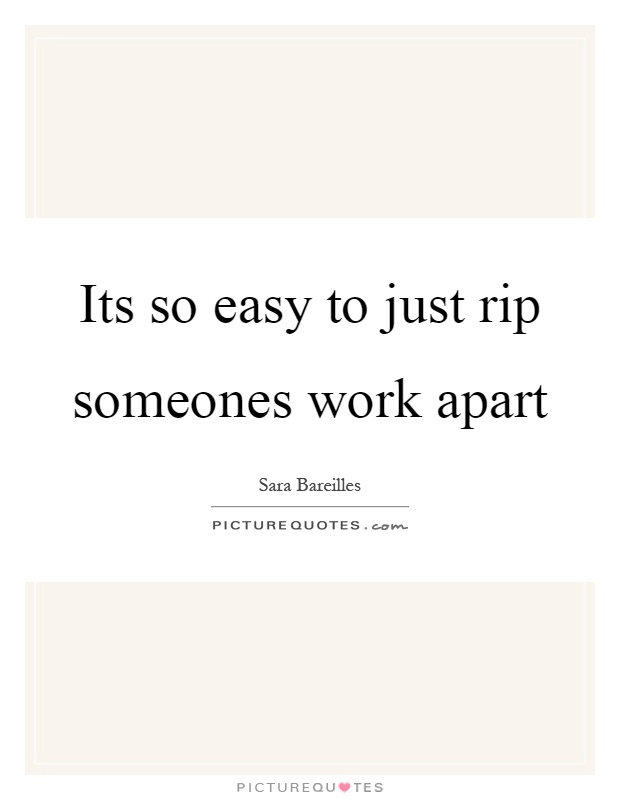 Its so easy to just rip someones work apart Picture Quote #1