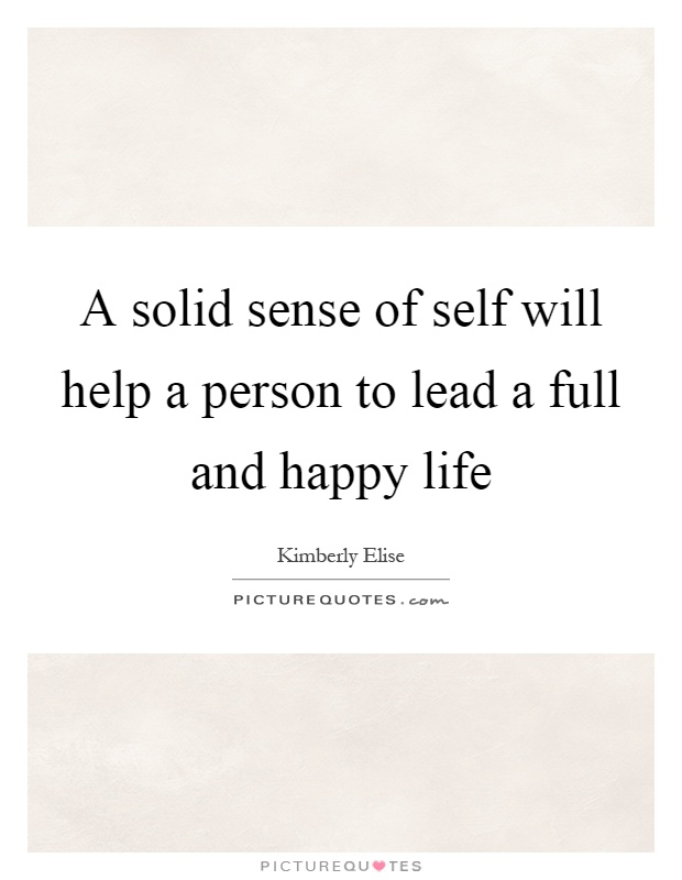 A solid sense of self will help a person to lead a full and happy life Picture Quote #1