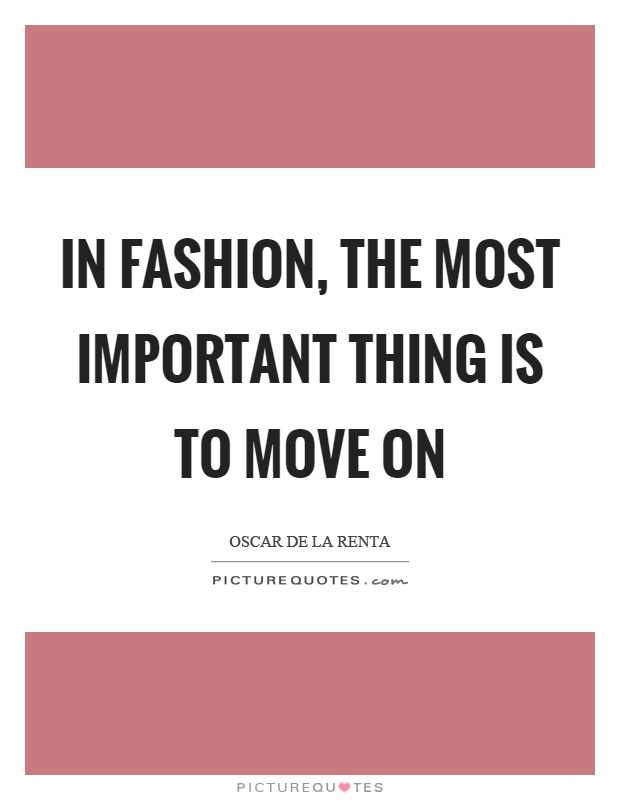 In fashion, the most important thing is to move on Picture Quote #1