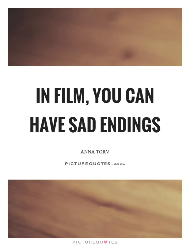 In film, you can have sad endings Picture Quote #1
