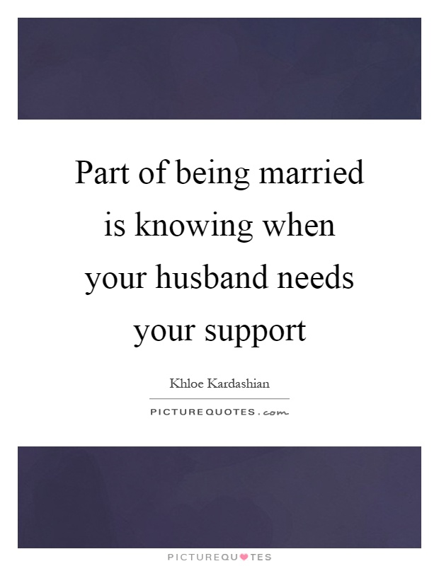 Part of being married is knowing when your husband needs your support Picture Quote #1