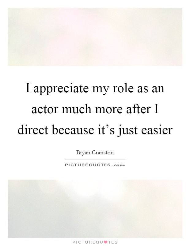 I appreciate my role as an actor much more after I direct because it's just easier Picture Quote #1
