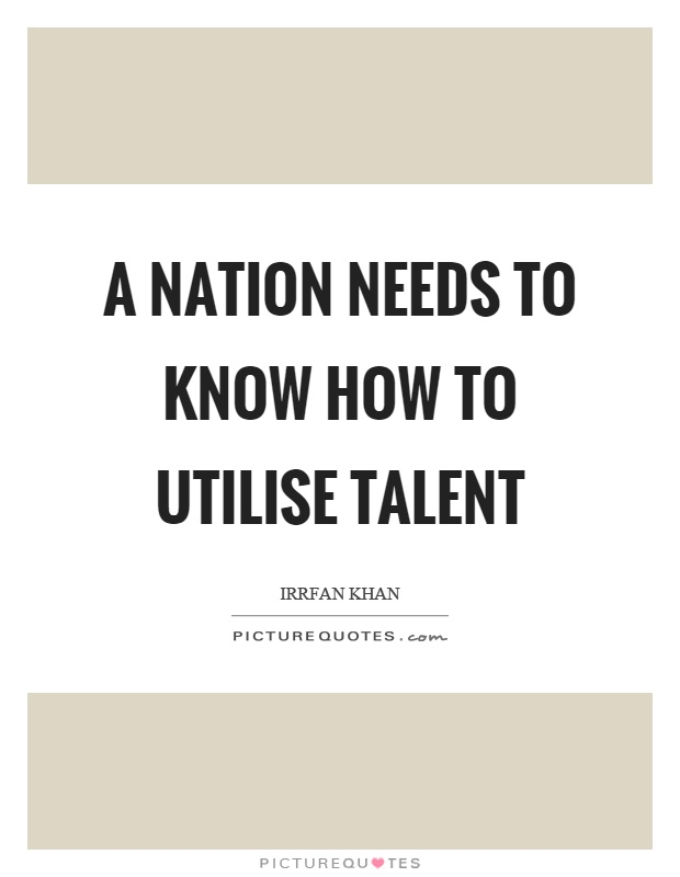 A nation needs to know how to utilise talent Picture Quote #1
