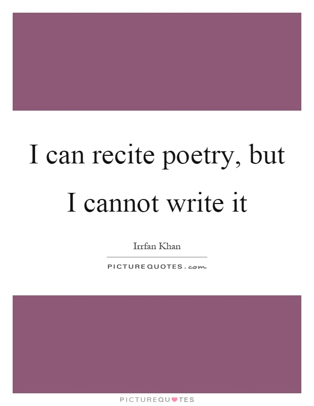 I can recite poetry, but I cannot write it Picture Quote #1