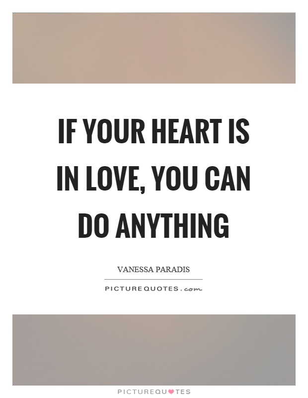 If your heart is in love, you can do anything Picture Quote #1