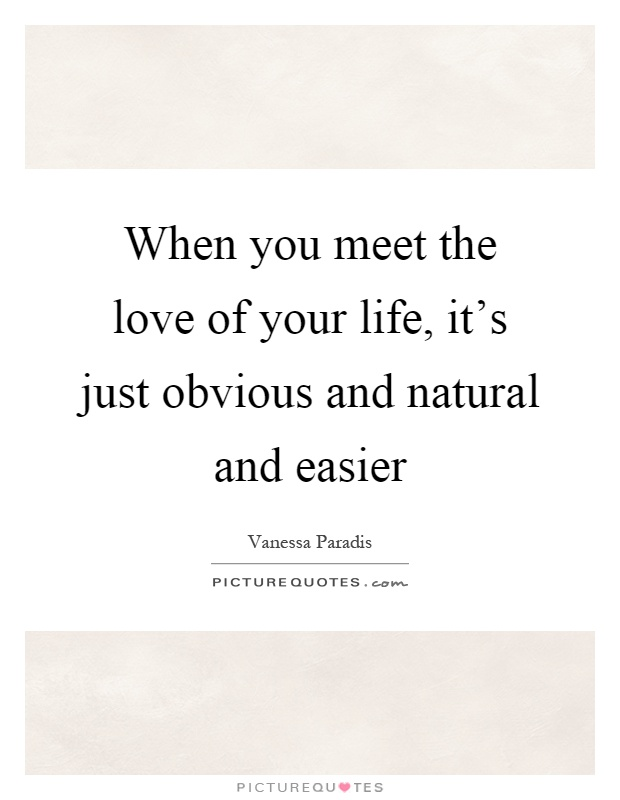 Natural Love Quotes Impressive When You Meet The Love Of Your Life It's Just Obvious And