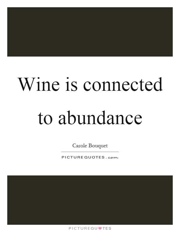 Wine is connected to abundance Picture Quote #1