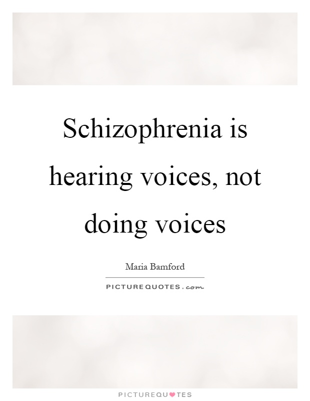Schizophrenia is hearing voices, not doing voices Picture Quote #1