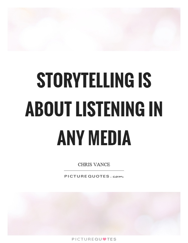 Storytelling is about listening in any media Picture Quote #1