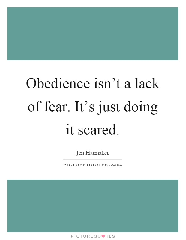 Obedience isn't a lack of fear. It's just doing it scared Picture Quote #1