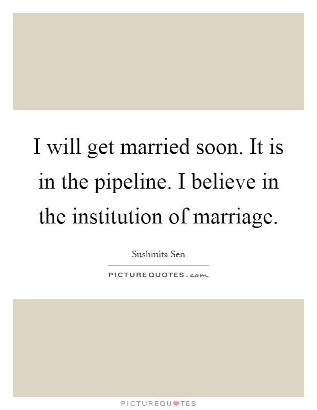 I Will Get Married Soon It Is In The Pipeline Believe Insution Of Marriage