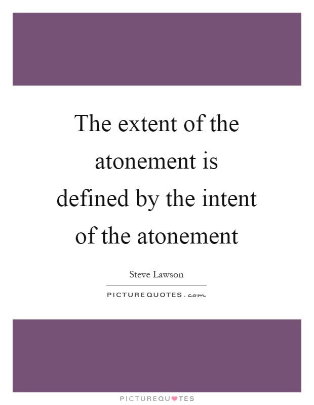 the extent of the atonement Here is an encyclopedic treatment of the oft debated topic of the extent of the atonement in particular, its a refutation of the limited atonement.