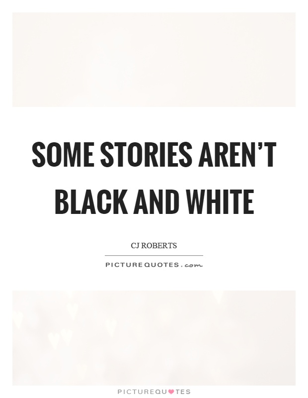 Some stories aren't black and white Picture Quote #1