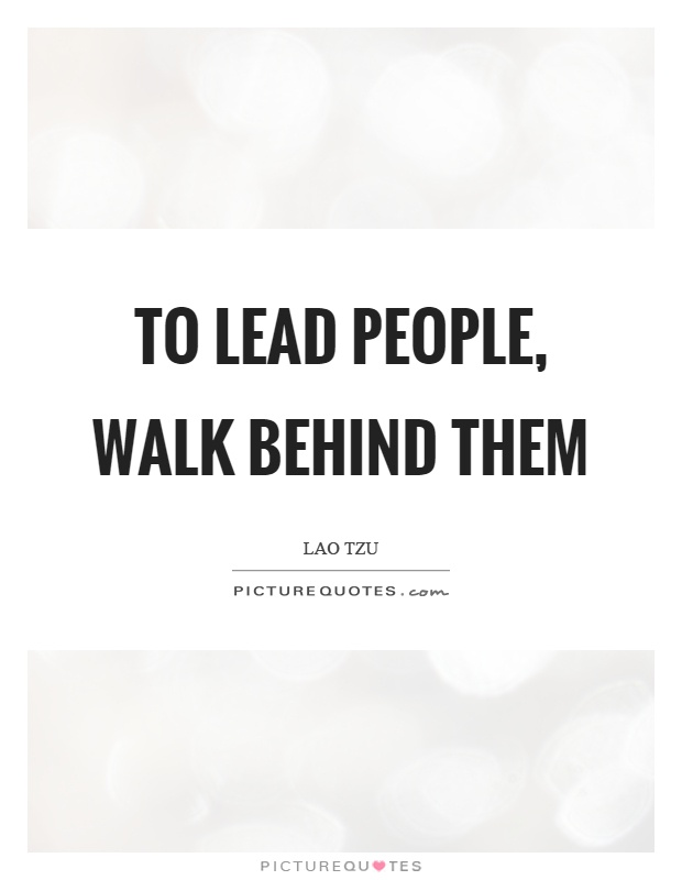 To lead people, walk behind them Picture Quote #1