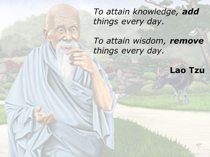 To attain knowledge, add things every day to attain wisdom, remove things every day Picture Quote #1