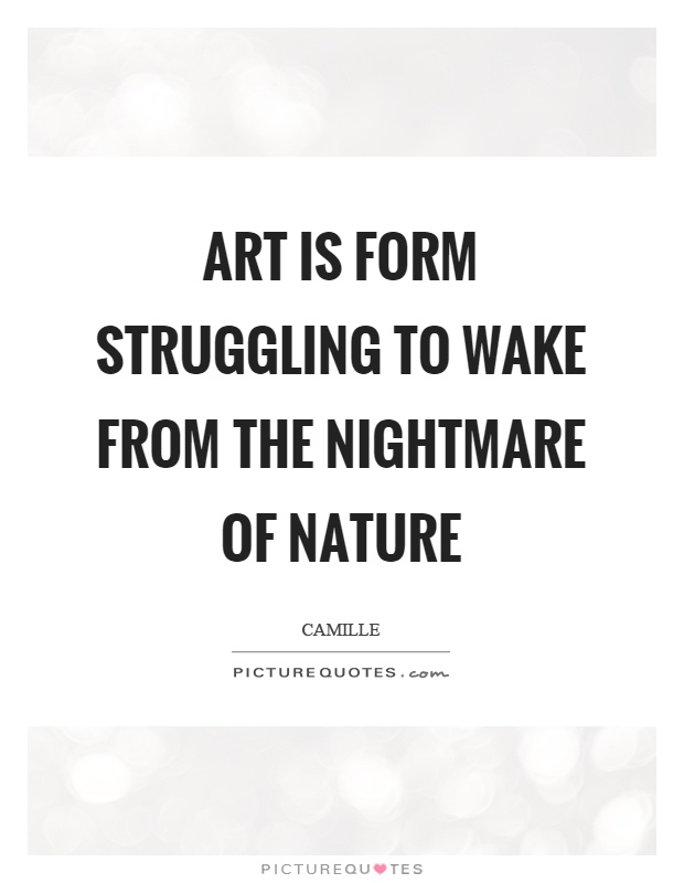 Art is form struggling to wake from the nightmare of nature Picture Quote #1