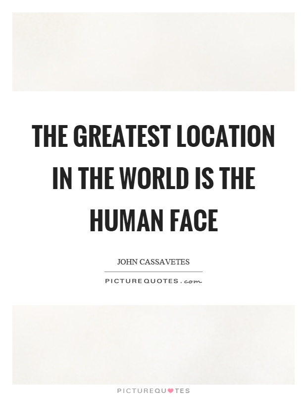 The greatest location in the world is the human face Picture Quote #1